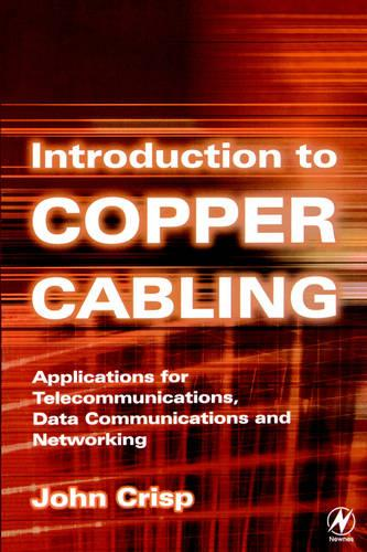 Introduction to Copper Cabling: Applications for Telecommunications, Data Communications and Networking (Paperback)