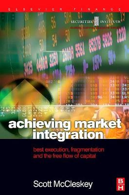 Achieving Market Integration: Best Execution, Fragmentation and the Free Flow of Capital - Securities Institute Global Capital Markets (Hardback)