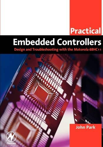 Practical Embedded Controllers: Design and Troubleshooting with the Motorola 68HC11 (Paperback)