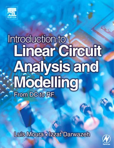 Introduction to Linear Circuit Analysis and Modelling: Introduction to Linear Circuit Analysis and Modelling From DC to RF (Paperback)