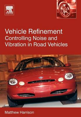 Vehicle Refinement: Controlling Noise and Vibration in Road Vehicles (Paperback)