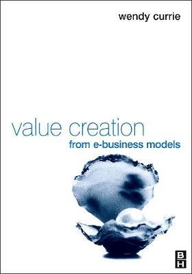 Value Creation from E-Business Models (Hardback)