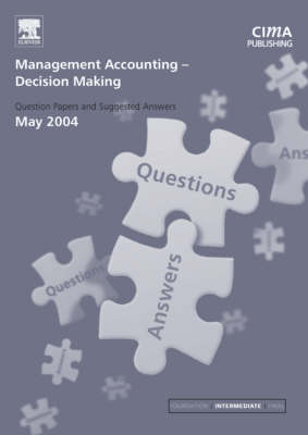Management Accounting: Decision Making May 2004 Exam Q&As - CIMA May 2004 Q&As (Paperback)
