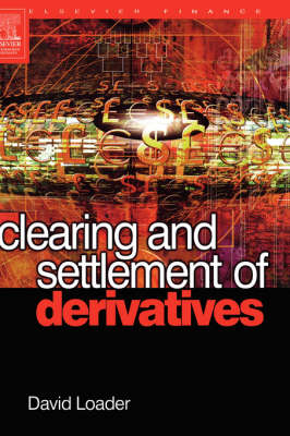 Clearing and Settlement of Derivatives (Hardback)