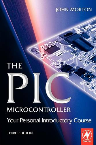 The PIC Microcontroller: Your Personal Introductory Course (Paperback)