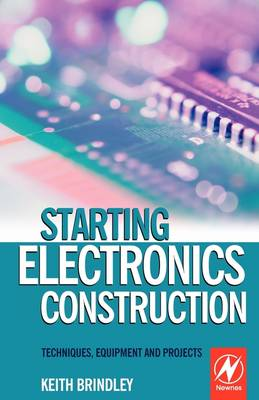 Starting Electronics Construction: Techniques, Equipment and Projects (Paperback)