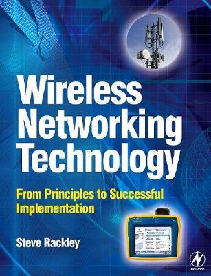 Wireless Networking Technology: From Principles to Successful Implementation (Paperback)