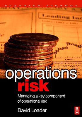 Operations Risk: Managing a Key Component of Operational Risk (Hardback)