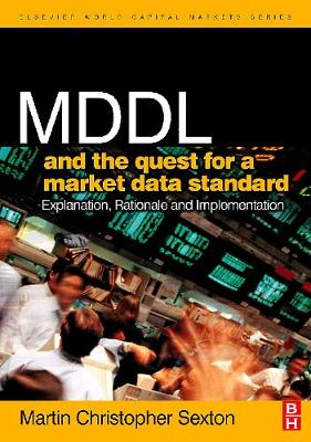 MDDL and the Quest for a Market Data Standard: Explanation, Rationale, and Implementation - The Elsevier and Mondo Visione World Capital Markets (Hardback)