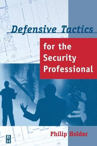 Defensive Tactics for the Security Professional (Paperback)