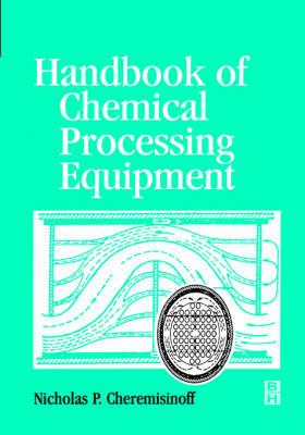 Handbook of Chemical Processing Equipment (Hardback)