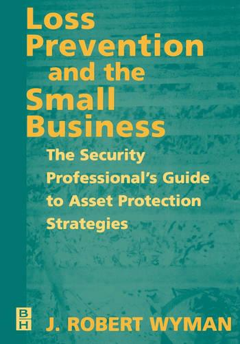 Loss Prevention and the Small Business: The Security Professional's Guide to Asset Protection Strategies (Paperback)
