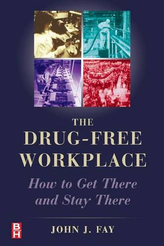 The Drug Free Workplace: How to Get There and Stay There (Paperback)