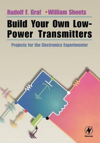 Build Your Own Low-Power Transmitters: Projects for the Electronics Experimenter (Paperback)