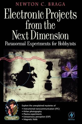 Electronic Projects from the Next Dimension: Paranormal Experiments for Hobbyists (Paperback)