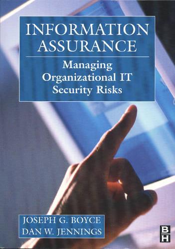 Information Assurance: Managing Organizational IT Security Risks (Paperback)