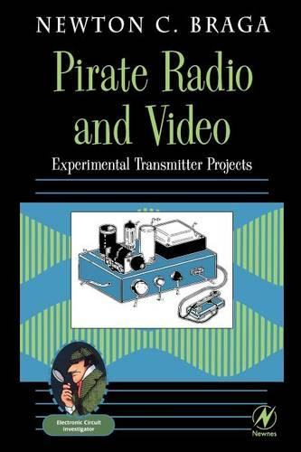 Pirate Radio and Video: Experimental Transmitter Projects (Paperback)