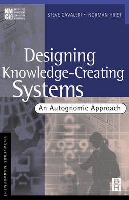 Designing Knowledge-creating Systems: An Autognomic Approach (Paperback)