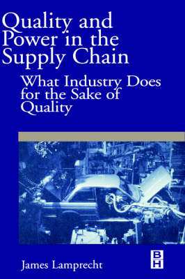 Quality and Power in the Supply Chain: What Industry does for the Sake of Quality (Hardback)