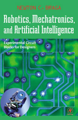 Robotics, Mechatronics, and Artificial Intelligence: Experimental Circuit Blocks for Designers (Paperback)
