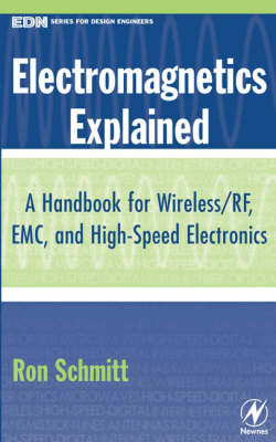 Electromagnetics Explained: A Handbook for Wireless/ RF, EMC, and High-Speed Electronics - EDN Series for Design Engineers (Hardback)