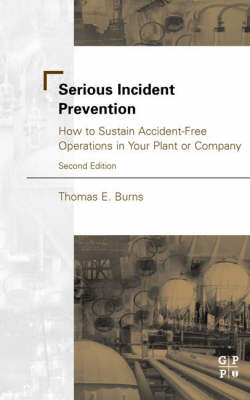 Serious Incident Prevention: How to Sustain Accident-Free Operations in Your Plant or Company (Hardback)