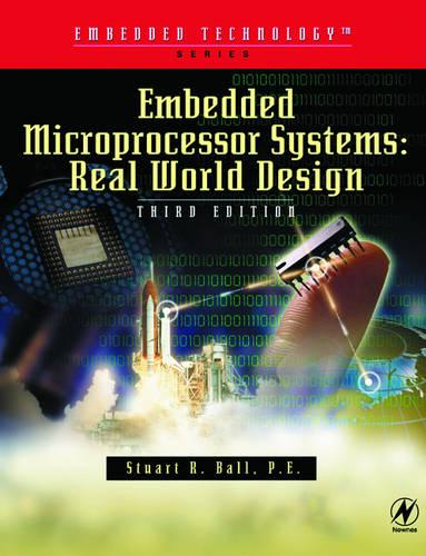 Embedded Microprocessor Systems: Real World Design (Paperback)