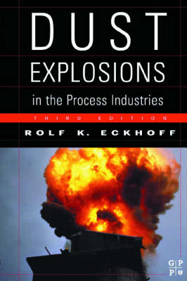 Dust Explosions in the Process Industries: Identification, Assessment and Control of Dust Hazards (Hardback)