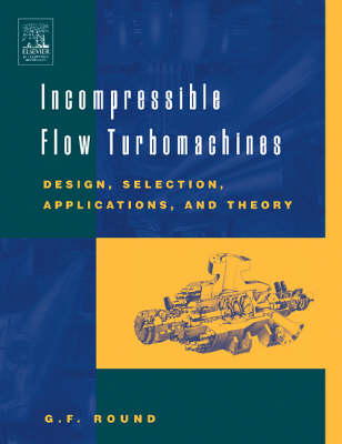 Incompressible Flow Turbomachines: Design, Selection, Applications, and Theory (Hardback)