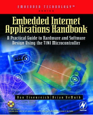 Embedded Internet Applications Handbook: A Practical Guide to Hardware and Software Design Using the TINI Microcontroller - Embedded Technology
