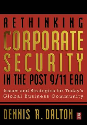 Rethinking Corporate Security in the Post-9/11 Era: Issues and Strategies for Today's Global Business Community (Hardback)
