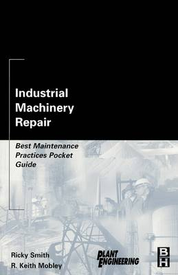 Industrial Machinery Repair: Best Maintenance Practices Pocket Guide (Paperback)
