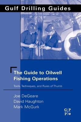 The Guide to Oilwell Fishing Operations: Tools, Techniques, and Rules of Thumb - Gulf Drilling Guides (Hardback)