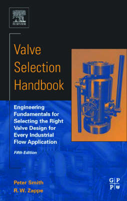 Valve Selection Handbook: Engineering Fundamentals for Selecting the Right Valve Design for Every Industrial Flow Application (Hardback)