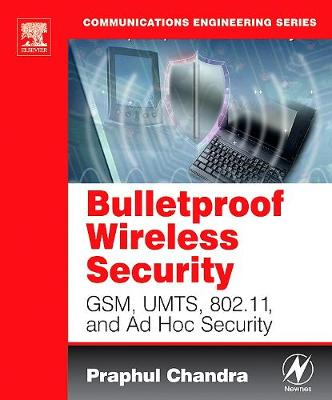 Bulletproof Wireless Security: GSM, UMTS, 802.11, and Ad Hoc Security (Paperback)