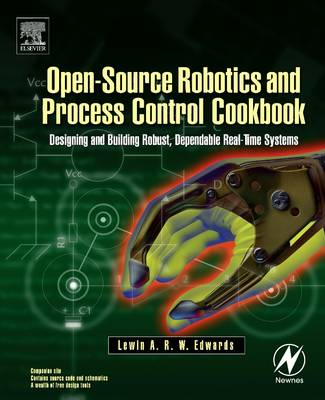 Open-Source Robotics and Process Control Cookbook: Designing and Building Robust, Dependable Real-time Systems (Paperback)