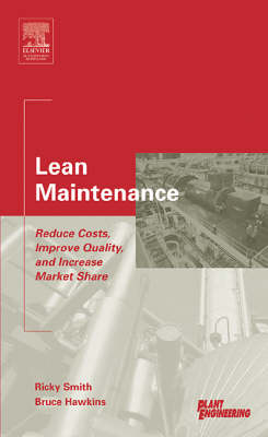 Lean Maintenance: Reduce Costs, Improve Quality, and Increase Market Share - Life Cycle Engineering S. (Hardback)