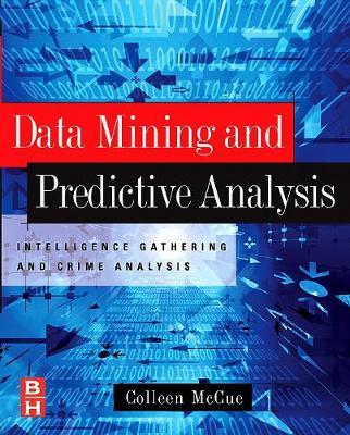 Data Mining and Predictive Analysis: Intelligence Gathering and Crime Analysis (Paperback)