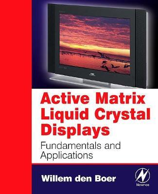 Active Matrix Liquid Crystal Displays: Fundamentals and Applications (Paperback)
