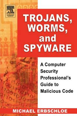 Trojans, Worms, and Spyware: A Computer Security Professional's Guide to Malicious Code (Paperback)