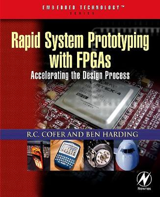 Rapid System Prototyping with FPGAs: Accelerating the Design Process - Embedded Technology (Paperback)
