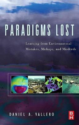 Paradigms Lost: Learning from Environmental Mistakes, Mishaps and Misdeeds (Hardback)
