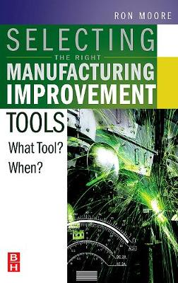 Selecting the Right Manufacturing Improvement Tools: What Tool? When? (Hardback)