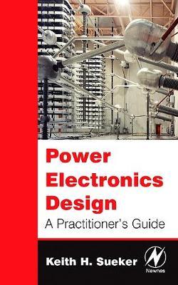 Power Electronics Design: A Practitioner's Guide (Hardback)