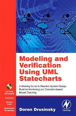 Modeling and Verification Using UML Statecharts: A Working Guide to Reactive System Design, Runtime Monitoring and Execution-based Model Checking (Hardback)
