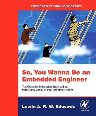 So You Wanna Be an Embedded Engineer: The Guide to Embedded Engineering, From Consultancy to the Corporate Ladder - Embedded Technology (Paperback)