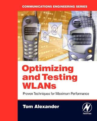 Optimizing and Testing WLANs: Proven Techniques for Maximum Performance (Paperback)