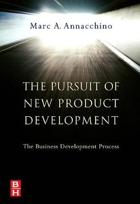The Pursuit of New Product Development: The Business Development Process (Hardback)