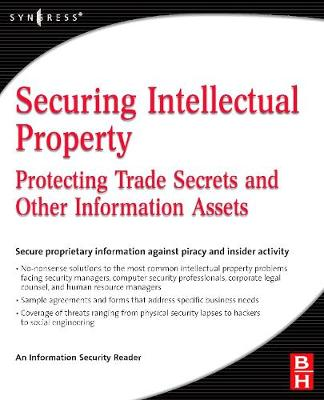 Securing Intellectual Property: Protecting Trade Secrets and Other Information Assets (Paperback)