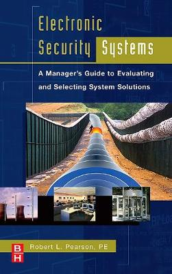 Electronic Security Systems: A Manager's Guide to Evaluating and Selecting System Solutions (Hardback)